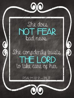 She does not fear bad news. She confidently trusts the Lord to take care of her. Psalm 112:7