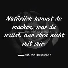 Of course you can do what you want, just not with Natürlich kannst du machen, was du willst, nur eben nicht mit mir. Of course you can do what you want, just not with me. Good Life Quotes, Funny Quotes About Life, Do What You Want, You Can Do, German Quotes, Truth Of Life, Grief, Breakup, Wisdom