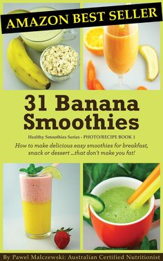 31 Banana Smoothies: How to make delicious easy smoothies for breakfast, snack or dessert...that don't make you fat!  by Pawel Malczewski ($1.20)