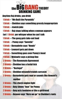 Another version of The Big Bang Theory drinking game. Great way to die of alcohol poisoning. ;-)