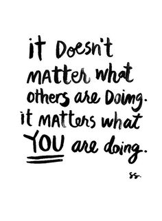 It doesn't #matter what others are doing it matters what you are doing #Letsgetwordy
