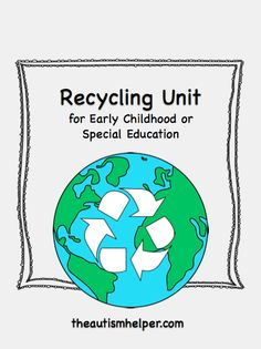 Recycling Unit {a comprehensive unit for early childhood and special education to learn about recycling; includes flashcards, flashcards, writing activities, games, and an adapted book} by theautismhelper.com