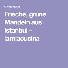Frische, grüne Mandeln aus Istanbul – lamiacucina