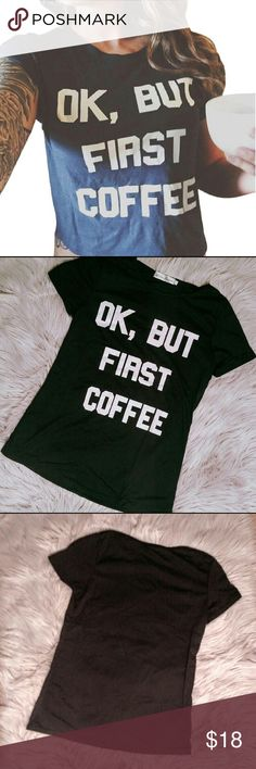 "Ok, But First Coffee Graphic Tee Love coffee? Need it before you deal with the day? This tee says it all.  Juniors sizing  Poly cotton blend and not too thick. Perfect with some jeans and your favorite sneakers.  Sizing info  Bust:  S- 14"" M-15"" L- 16""  Shoulder to Shoulder: S- 12"" M- 13"" L-14""  24"" length Ajoyablez Boutique Tops Tees - Short Sleeve"