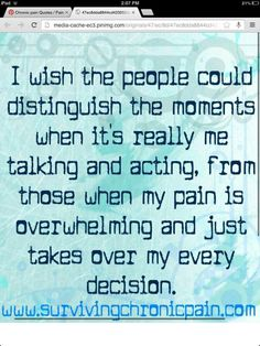 I know this all too well. When I am in so much pain, my emotions take over and I say things I normally wouldn't say...especially at work. Thank God I have an awesome boss and she understands. I am lucky in that aspect.