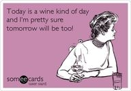 Today is a wine kind of day and I'm pretty sure tomorrow will be too!