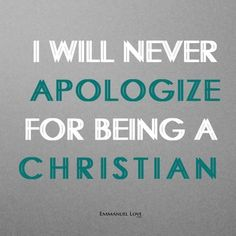 I will never apologize for being a Christian! Christian Inspiration, Daily Inspiration, You Raise Me Up, Born Again Christian, Jesus Girl, God Prayer, Believe In God, Do Everything, Words Of Encouragement