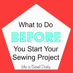 Do this before you start that sewing project! via Life is {Sew} Daily