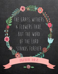 Bible Verse Print -The grass withers and flowers fade, but the word of the Lord stands forever Isaiah Bible Verses Quotes, Bible Scriptures, Faith Quotes, Inspiring Bible Verses, Short Bible Quotes, Scripture Verses, The Words, Cool Words, Favorite Bible Verses