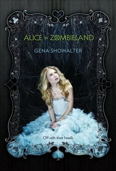 Alice in Zombieland by Gena Showalter: http://thereadingcafe.com/alice-in-zombieland-white-rabbit-chronicles-1-by-gena-showalter-a-review/