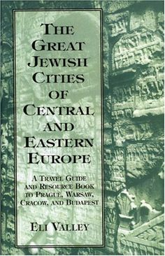 The Great Jewish Cities of Central and Eastern Europe: A Travel Guide and Resource Book to Prague, Warsaw, Cracow, and Budapest by Eli Valley. $77.00. Author: Eli Valley. Publication: March 1, 1999. 538 pages. Publisher: Jason Aronson, Inc. (March 1, 1999)