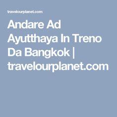 Andare Ad Ayutthaya In Treno Da Bangkok | travelourplanet.com
