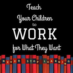 Teaching children to work for what they want is so important as they grow. Here are some things I have learned, some tips for how to make it work, and what the outcome has been for me. Teaching Kids, Kids Learning, Charts For Kids, Family Is Everything, Make It Work, Best Part Of Me, Parenting Hacks, Party Ideas, Make It Yourself