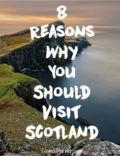 8 Reasons Why You Should Visit Scotland | CosmosMariners.com