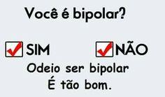 Você é bipolar? Hehehe