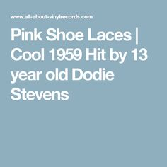 Pink Shoe Laces was a cute hit song for 13 year old Dodie Stevens in Forty years later she performs with her daughter and. Dodie Stevens, I Cool, Cool Stuff, Rap Songs, 13 Year Olds, Pink Shoes, Lace, Racing, Pink Wedges