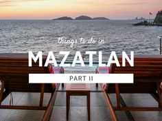 33 Best Things To Do In Mazatlan (Part 2)