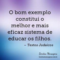 O bom exemplo constitui o melhor e mais eficaz sistema de educar os filhos.