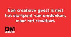 Een creatieve geest is niet het startpunt van omdenken, maar het resultaat.