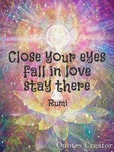 Close your eyes fall in love be there