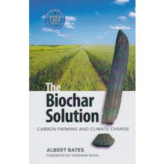 The Biochar Solution Priorities, Ecology, Climate Change, Farming, Planets, Restoration, Environment, Author, Science