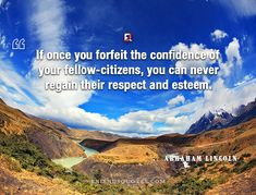 Abraham Lincoln Quote If once forfeit : If once you forfeit the confidence of your fellow-citizens, you can never regain their respect and esteem. Abraham Lincoln Quotes, Historian, Writers, Respect, Confidence, Politics, Author, Popular, American