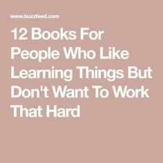 12 Books For People Who Like Learning Things But Don't Want To Work That Hard