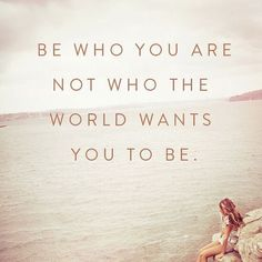 Be who you are not what the world want to be #beyourself #beyou #success #wisdom #quotes
