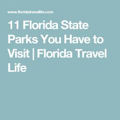 11 Florida State Parks You Have to Visit | Florida Travel Life