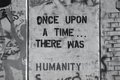 once upon a time... there was humanity