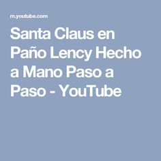 Santa Claus en Paño Lency Hecho a Mano Paso a Paso - YouTube Youtube, Christmas, Saints, Snow, Facts, How To Make, Step By Step, Hand Made, Xmas