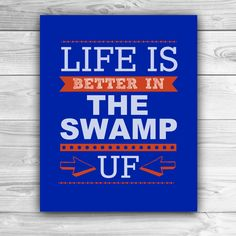 Life is Better in The Swamp - University of Florida - Graphic Print - Wall Art. $20.00, via Etsy.