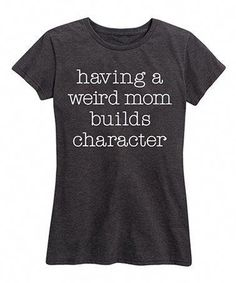 Look what I found on Heather Charcoal 'A Weird Mom Builds Character' Relaxed-Fit Tee - Women by Instant Message Women's Looks Style, Style Me, Funny Shirts, Tee Shirts, Mode Inspiration, Fashion Plates, Swagg, Look Fashion, Workout Shirts