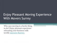 Purely Canadian Movers are of great worth shifting with. We make your move great by providing enjoyable and affordable moving services. We are the fabulous movers in Surrey.