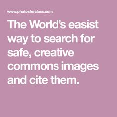 The World's easist way to search for safe, creative commons images and cite them.
