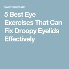 5 Best Eye Exercises That Can Fix Droopy Eyelids Effectively