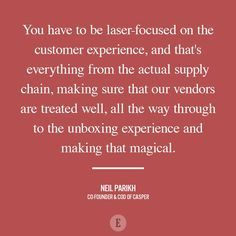"""""""You have to be laser-focused on the customer experience."""""""