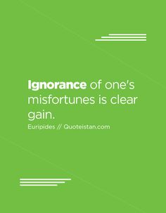 Ignorance of one's misfortunes is clear gain. Ignorance Quotes, Being Ignored Quotes, Quote Of The Day, Gain, Life Quotes, Inspirational Quotes, Motivation, Quotes, Quotes About Life