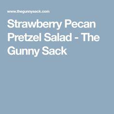 Strawberry Pecan Pretzel Salad - The Gunny Sack