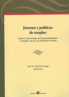 Jóvenes y políticas de empleo : entre la estrategia de emprendimiento y empleo joven y la garantía juvenil / José M. Morales Ortega (director)