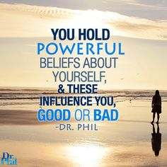 You hold powerful beliefs about yourself, and these influence you, good or bad. #DrPhil