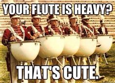 Percussion Flutes Maaaaan those drums are freakin HEAVY Band Puns, Band Nerd, Music Jokes, Music Humor, Funny Music, Funny Band Memes, Funny Quotes, Band Problems, Flute Problems