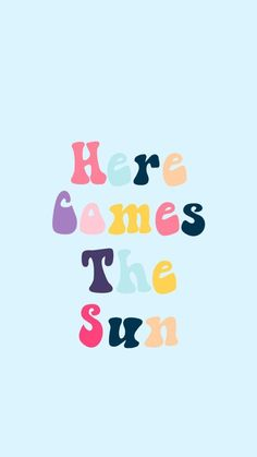 here comes the sun wallpaper - the beatles Sun Wallpaper, Words Wallpaper, Wallpaper Quotes, Cute Wallpapers Quotes, Blue Wallpapers, Black Wallpaper, Cute Quotes, Happy Quotes, Words Quotes