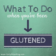 What to Do When You've Been Glutened   Tips from Hallie at DailyBitesBlog.com
