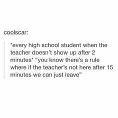 Every time one of my college professors is late. School Humor, I School, Ghetto Humor, Cancer Rising, Haha So True, Best Of Tumblr, Totally Me, Funny Tumblr Posts, Fresh Memes