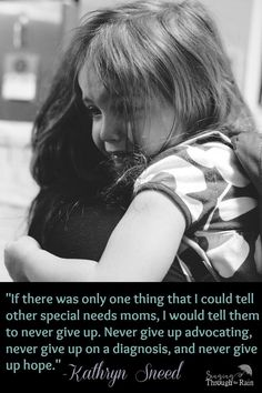 If there was only one things that I could tell other special needs moms, I would tell them to never give up. Never give up on advocating, never give up on a diagnosis, and never give up on hope. Infant Activities, Learning Activities, Kids Learning, Mom Quotes, Words Quotes, Tuberous Sclerosis, Special Needs Mom, Apraxia, Coping With Stress