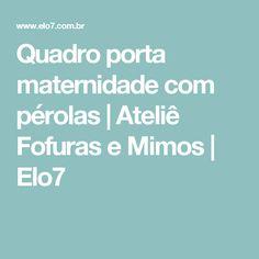 Quadro porta maternidade com pérolas | Ateliê Fofuras e Mimos | Elo7