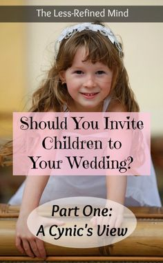 Unsure whether to invite children to your wedding? In-laws taking over? Ignore them and follow this advice to help you decide whether to veto kids at your big day.