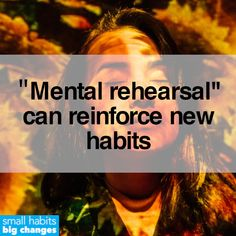 """Mental rehearsal"" is when you imagine yourself doing a new habit step-by-step, trying to evoke all your senses. It can better prepare you to act out those new habits in the real world. Tiny Steps, Motivational Images, Business Coaching, Art Poses, Healthier You, The Real World, Mental Health, Psychology, Acting"
