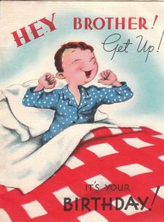 Hey Brother Get up it& Your Birthday by EphemeraObscura Happy Birthday Brother, Happy Birthday Quotes, Happy Birthday Greetings, It's Your Birthday, Cake Birthday, Birthday Gifts, Happy Mothers Day Wishes, Happy B Day, Vintage Birthday Cards